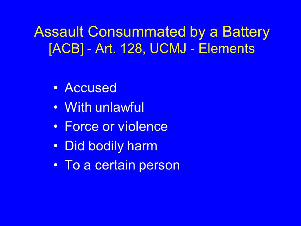 Assault Consummated by a Battery [ACB] - Art. 128, UCMJ - Elements